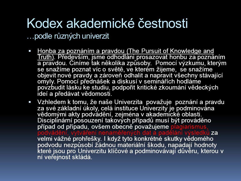 Kodex akademické čestnosti …podle různých univerzit  Honba za poznáním a pravdou (The Pursuit of Knowledge and Truth). Především, jsme odhodláni pros