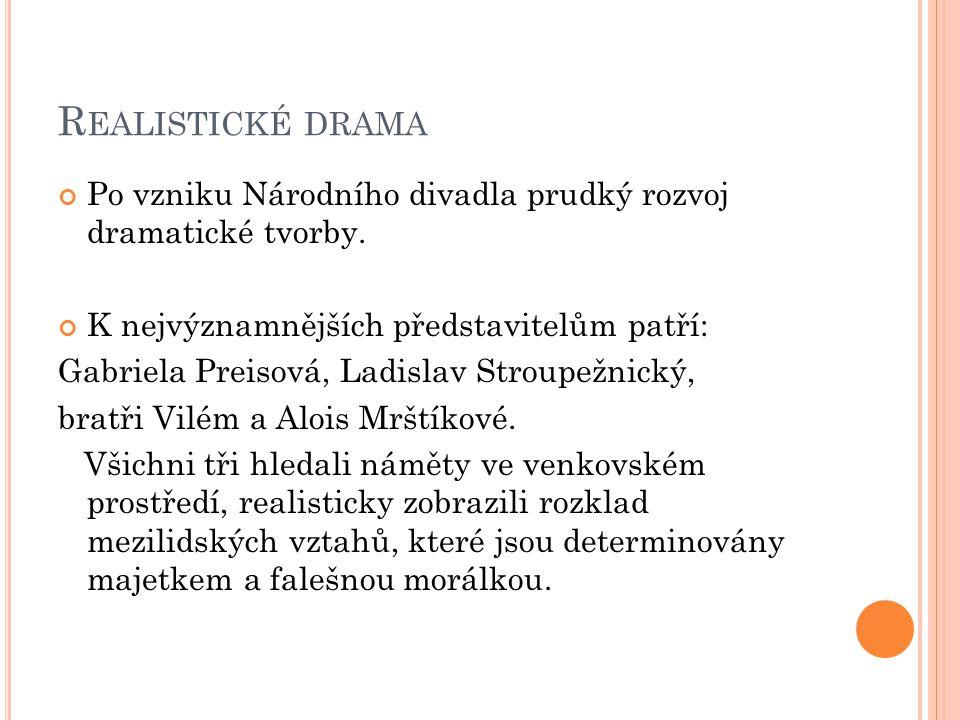 R EALISTICKÉ DRAMA Po vzniku Národního divadla prudký rozvoj dramatické tvorby.