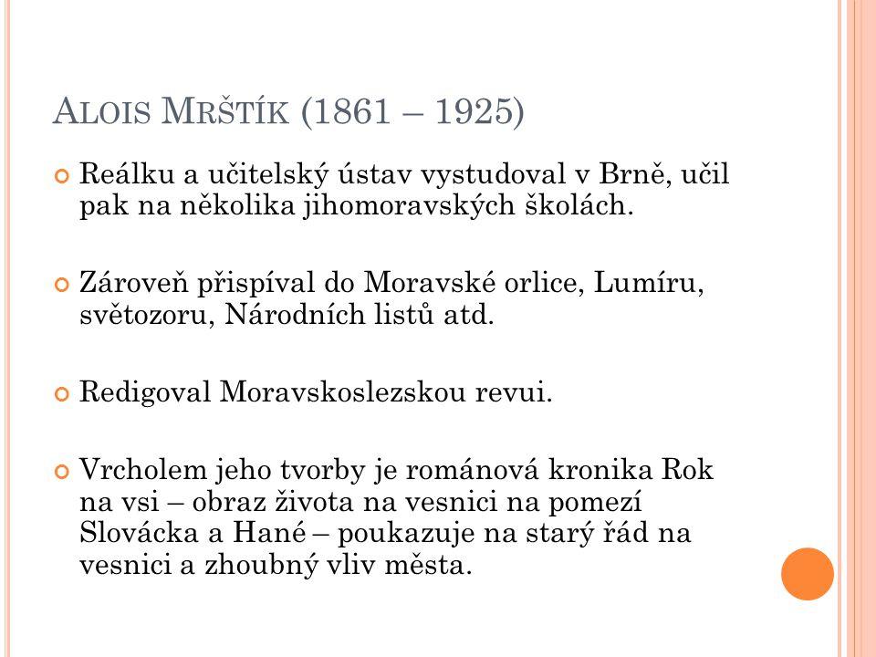A LOIS M RŠTÍK (1861 – 1925) Reálku a učitelský ústav vystudoval v Brně, učil pak na několika jihomoravských školách.