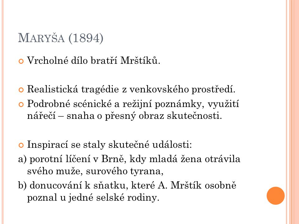 P OSTAVY : Maryša – mladá venkovská dívka, miluje Francka, ale rodiče ji nutí do sňatku s Vávrou.
