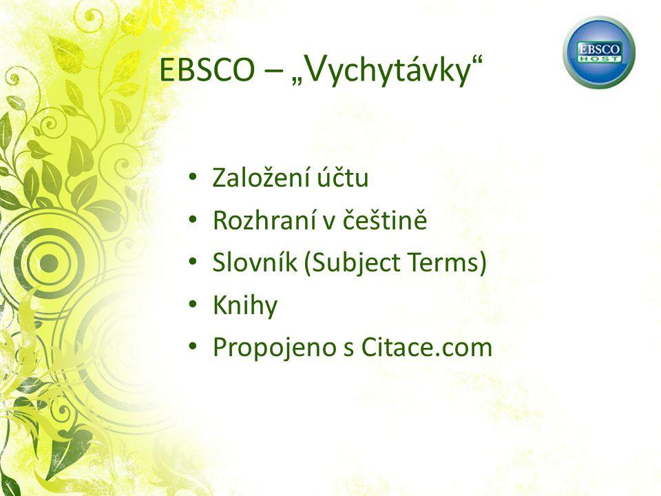 """EBSCO – """"V ychytávky Založení účtu Rozhraní v češtině Slovník (Subject Terms) Knihy Propojeno s Citace.com"""