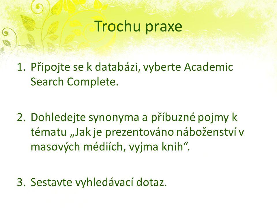 Trochu praxe 1.Připojte se k databázi, vyberte Academic Search Complete.