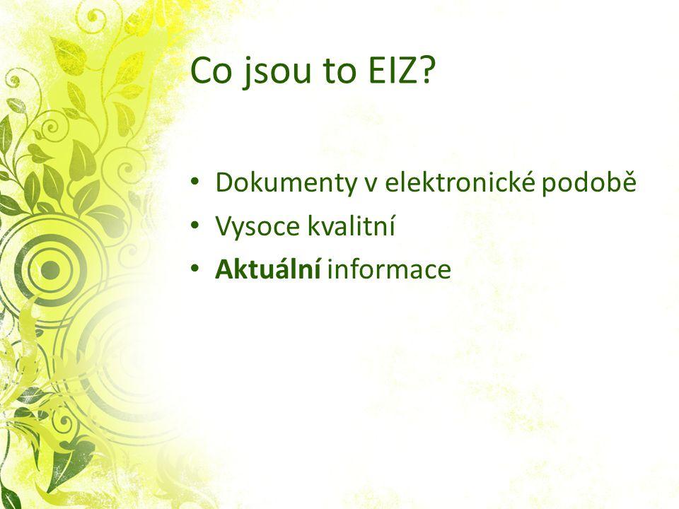 Co jsou to EIZ Dokumenty v elektronické podobě Vysoce kvalitní Aktuální informace