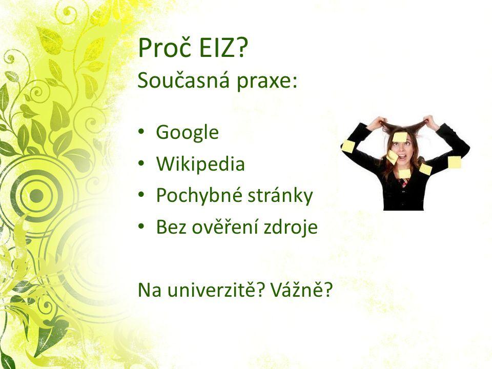 Proč EIZ. Současná praxe: Google Wikipedia Pochybné stránky Bez ověření zdroje Na univerzitě.
