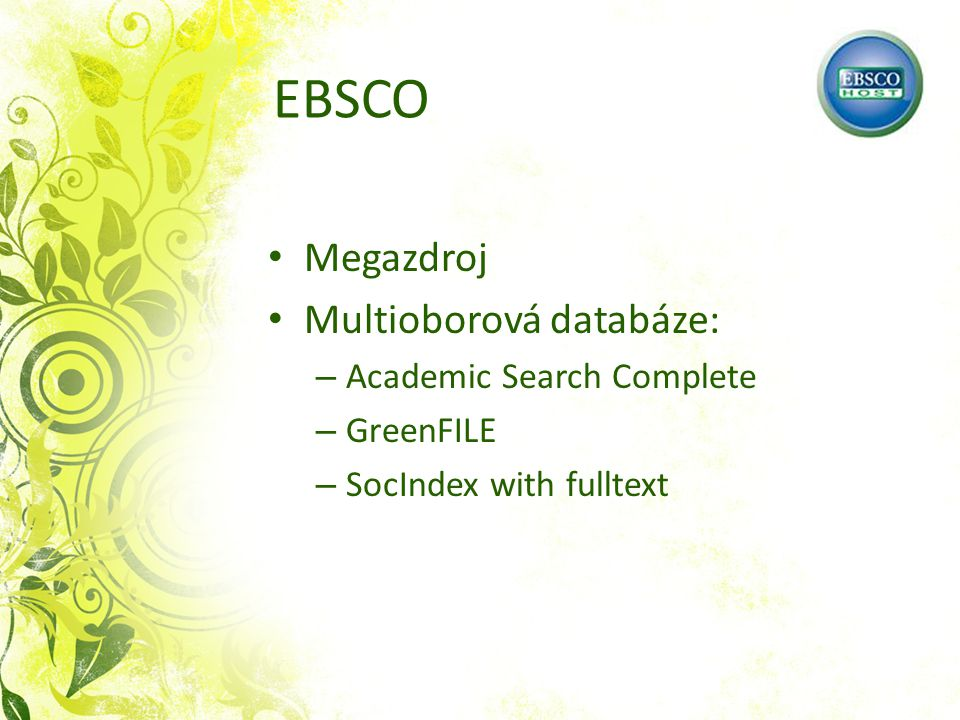 EBSCO Megazdroj Multioborová databáze: – Academic Search Complete – GreenFILE – SocIndex with fulltext