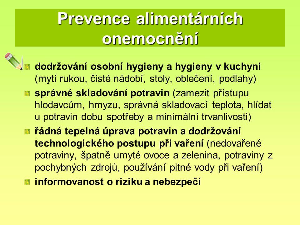 Prevence alimentárních onemocnění dodržování osobní hygieny a hygieny v kuchyni (mytí rukou, čisté nádobí, stoly, oblečení, podlahy) správné skladování potravin (zamezit přístupu hlodavcům, hmyzu, správná skladovací teplota, hlídat u potravin dobu spotřeby a minimální trvanlivosti) řádná tepelná úprava potravin a dodržování technologického postupu při vaření (nedovařené potraviny, špatně umyté ovoce a zelenina, potraviny z pochybných zdrojů, používání pitné vody při vaření) informovanost o riziku a nebezpečí