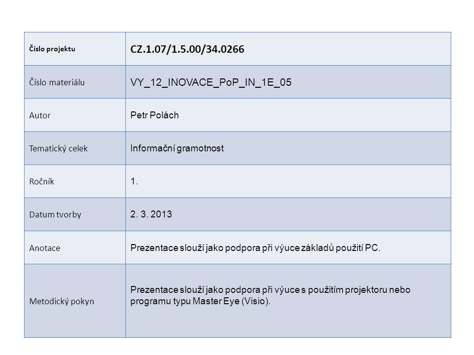 Číslo projektu CZ.1.07/1.5.00/34.0266 Číslo materiálu VY_12_INOVACE_PoP_IN_1E_05 Autor Petr Polách Tematický celek Informační gramotnost Ročník 1.