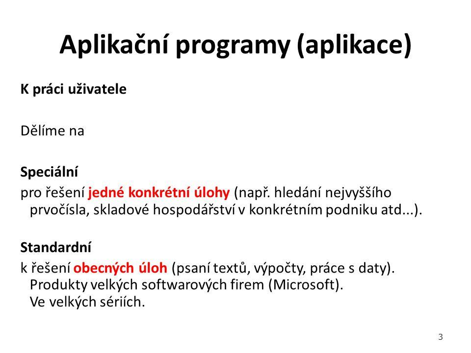Aplikační programy (aplikace) K práci uživatele Dělíme na Speciální pro řešení jedné konkrétní úlohy (např.