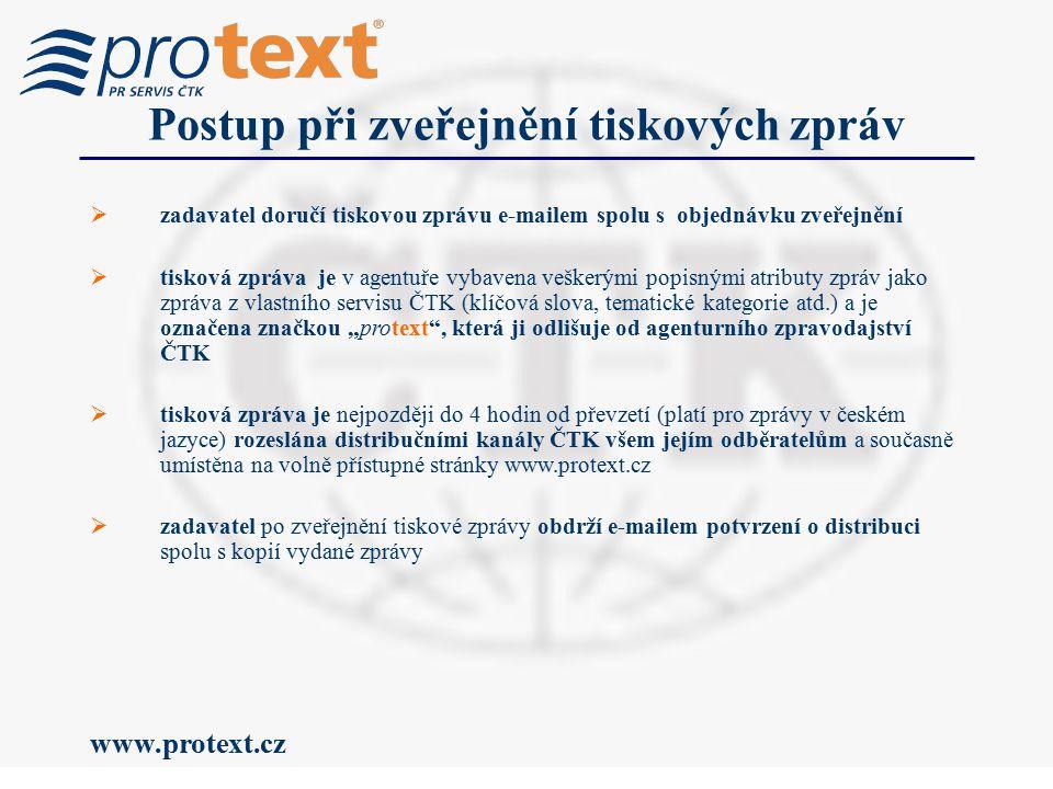 """www.protext.cz Postup při zveřejnění tiskových zpráv  zadavatel doručí tiskovou zprávu e-mailem spolu s objednávku zveřejnění  tisková zpráva je v agentuře vybavena veškerými popisnými atributy zpráv jako zpráva z vlastního servisu ČTK (klíčová slova, tematické kategorie atd.) a je označena značkou """"protext , která ji odlišuje od agenturního zpravodajství ČTK  tisková zpráva je nejpozději do 4 hodin od převzetí (platí pro zprávy v českém jazyce) rozeslána distribučními kanály ČTK všem jejím odběratelům a současně umístěna na volně přístupné stránky www.protext.cz  zadavatel po zveřejnění tiskové zprávy obdrží e-mailem potvrzení o distribuci spolu s kopií vydané zprávy"""