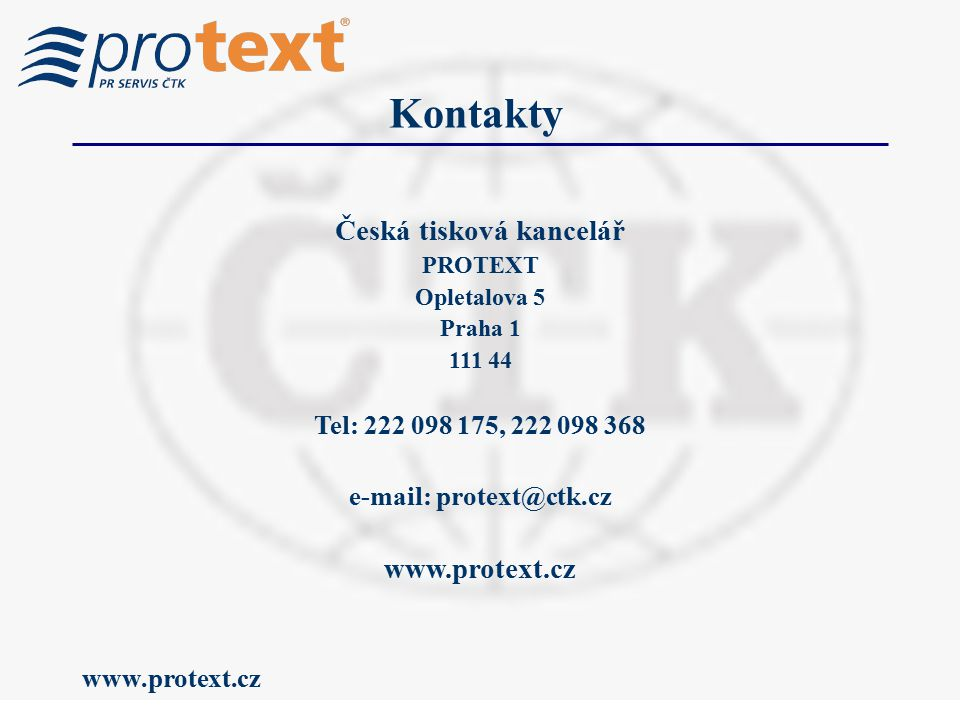 www.protext.cz Kontakty Česká tisková kancelář PROTEXT Opletalova 5 Praha 1 111 44 Tel: 222 098 175, 222 098 368 e-mail: protext@ctk.cz www.protext.cz