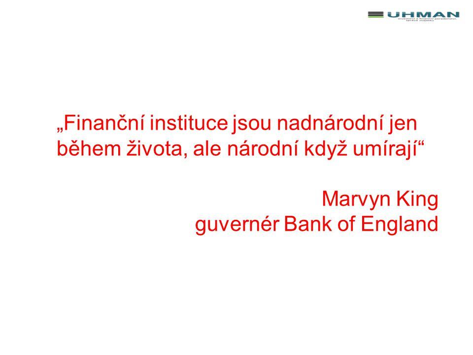 """""""Finanční instituce jsou nadnárodní jen během života, ale národní když umírají Marvyn King guvernér Bank of England"""
