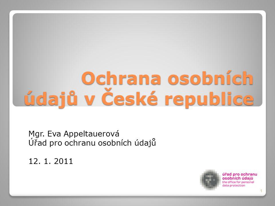 Ochrana osobních údajů v České republice Mgr. Eva Appeltauerová Úřad pro ochranu osobních údajů 12. 1. 2011 1