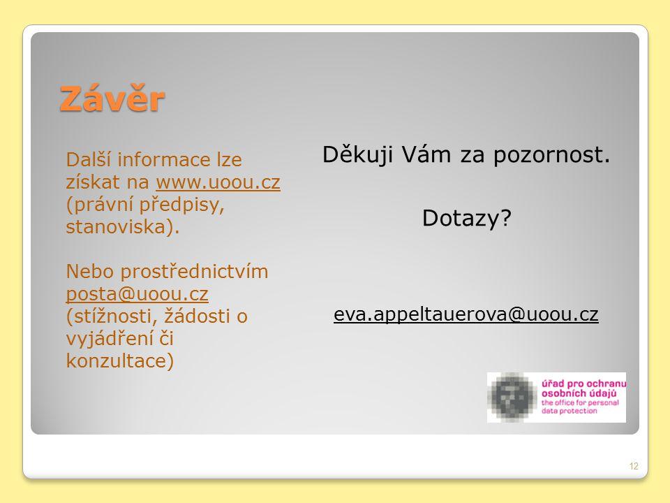 Závěr Další informace lze získat na www.uoou.cz (právní předpisy, stanoviska). Nebo prostřednictvím posta@uoou.cz (stížnosti, žádosti o vyjádření či k