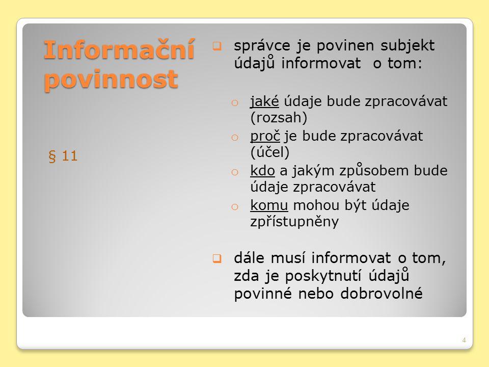 Informační povinnost § 11  správce je povinen subjekt údajů informovat o tom: o jaké údaje bude zpracovávat (rozsah) o proč je bude zpracovávat (účel
