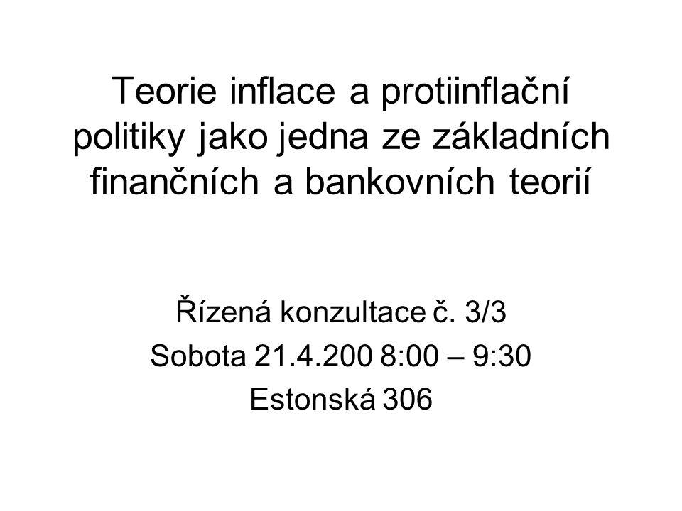 Teorie inflace a protiinflační politiky jako jedna ze základních finančních a bankovních teorií Řízená konzultace č.