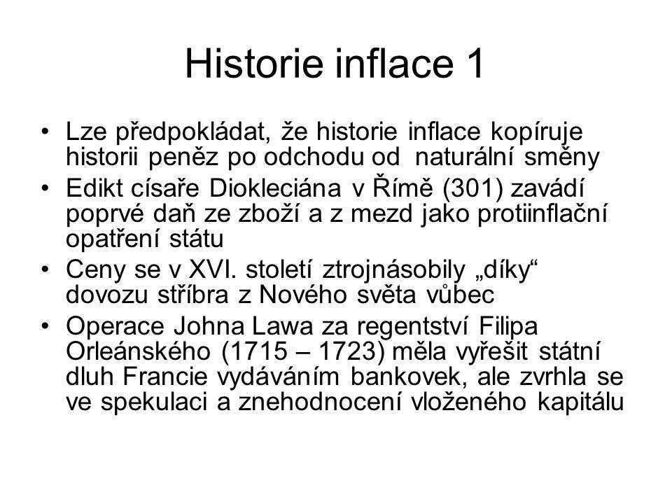 Historie inflace 1 Lze předpokládat, že historie inflace kopíruje historii peněz po odchodu od naturální směny Edikt císaře Diokleciána v Římě (301) zavádí poprvé daň ze zboží a z mezd jako protiinflační opatření státu Ceny se v XVI.
