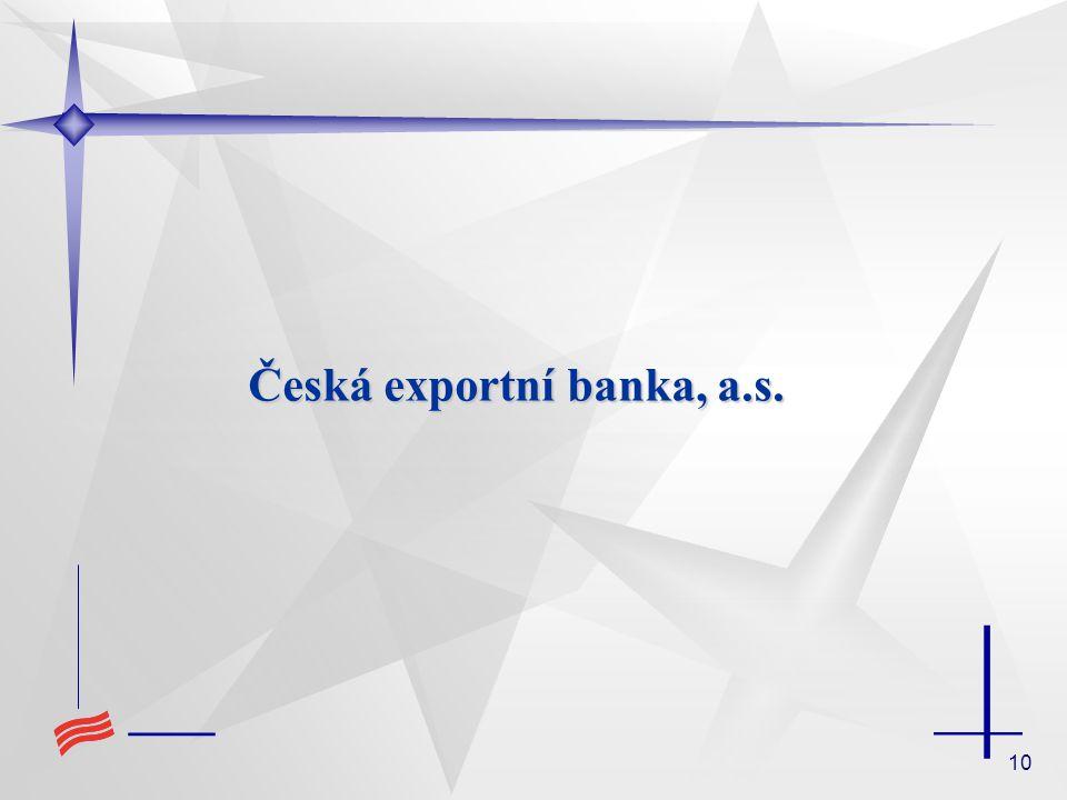 10 Česká exportní banka, a.s.