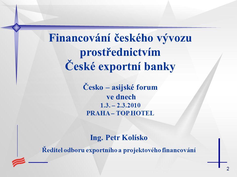2 Financování českého vývozu prostřednictvím České exportní banky Česko – asijské forum ve dnech 1.3.