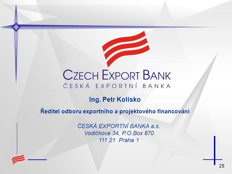 25 ČESKÁ EXPORTNÍ BANKA a.s. Vodičkova 34, P.O.Box 870 111 21 Praha 1 Ing.