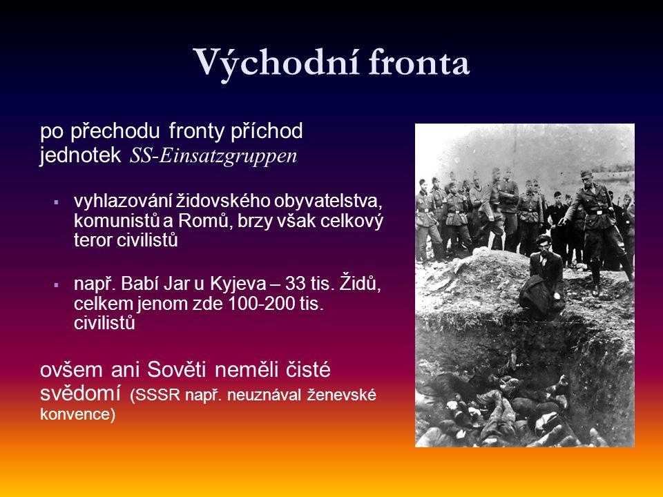 Východní fronta po přechodu fronty příchod jednotek SS-Einsatzgruppen   vyhlazování židovského obyvatelstva, komunistů a Romů, brzy však celkový teror civilistů   např.