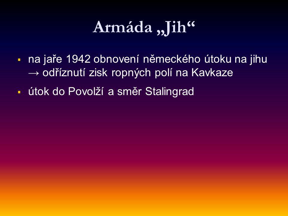 """Armáda """"Jih   na jaře 1942 obnovení německého útoku na jihu → odříznutí zisk ropných polí na Kavkaze   útok do Povolží a směr Stalingrad"""