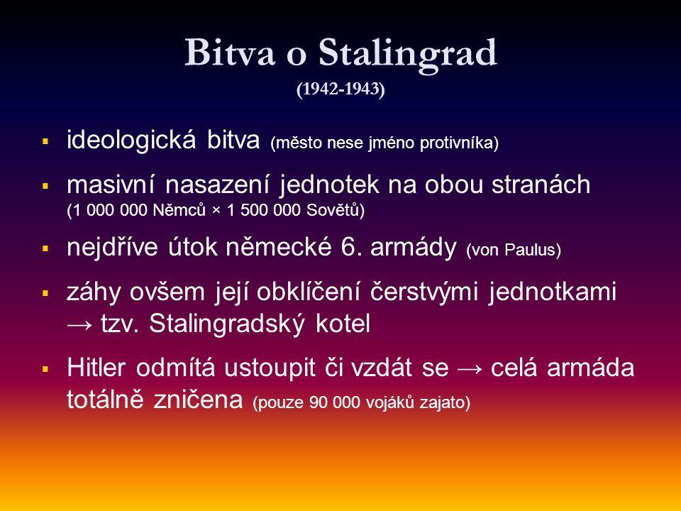 Bitva o Stalingrad (1942-1943)   ideologická bitva (město nese jméno protivníka)   masivní nasazení jednotek na obou stranách (1 000 000 Němců × 1 500 000 Sovětů)   nejdříve útok německé 6.