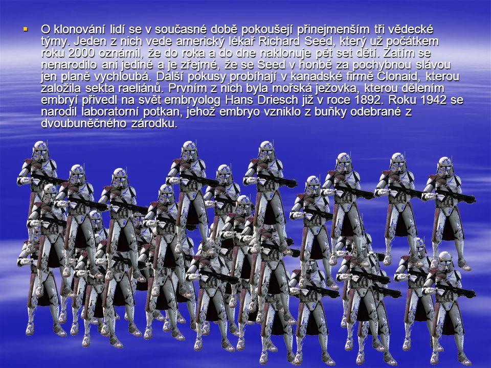  O klonování lidí se v současné době pokoušejí přinejmenším tři vědecké týmy. Jeden z nich vede americký lékař Richard Seed, který už počátkem roku 2