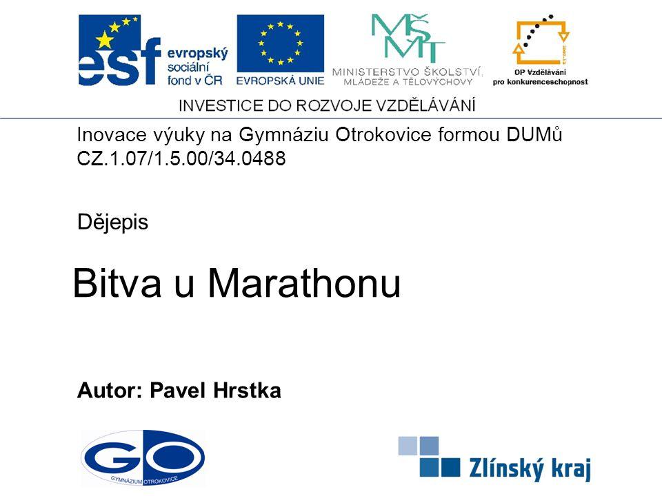 Bitva u Marathonu Autor: Pavel Hrstka Dějepis Inovace výuky na Gymnáziu Otrokovice formou DUMů CZ.1.07/1.5.00/34.0488