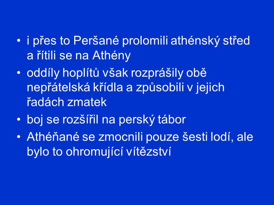 i přes to Peršané prolomili athénský střed a řítili se na Athény oddíly hoplítů však rozprášily obě nepřátelská křídla a způsobili v jejich řadách zma