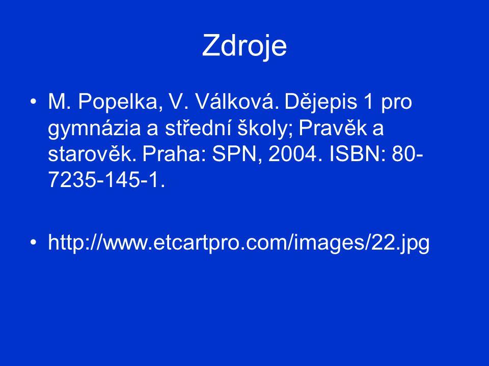 Zdroje M. Popelka, V. Válková. Dějepis 1 pro gymnázia a střední školy; Pravěk a starověk. Praha: SPN, 2004. ISBN: 80- 7235-145-1. http://www.etcartpro