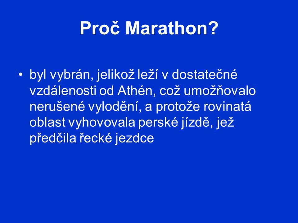 Proč Marathon? byl vybrán, jelikož leží v dostatečné vzdálenosti od Athén, což umožňovalo nerušené vylodění, a protože rovinatá oblast vyhovovala pers