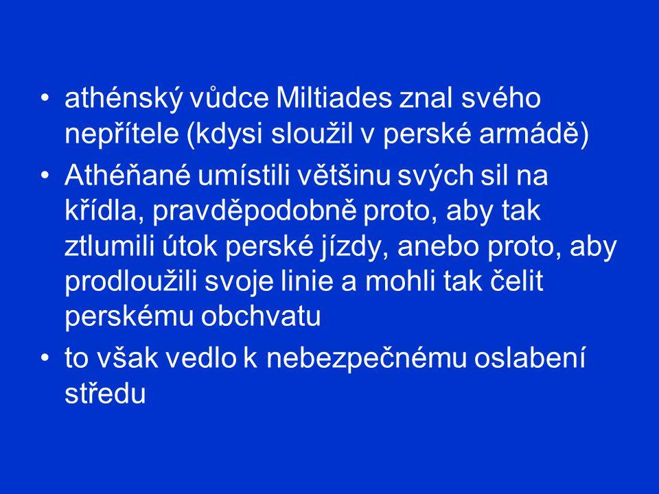 athénský vůdce Miltiades znal svého nepřítele (kdysi sloužil v perské armádě) Athéňané umístili většinu svých sil na křídla, pravděpodobně proto, aby
