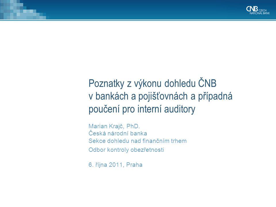 Poznatky z výkonu dohledu ČNB v bankách a pojišťovnách a případná poučení pro interní auditory Marian Krajč, PhD.