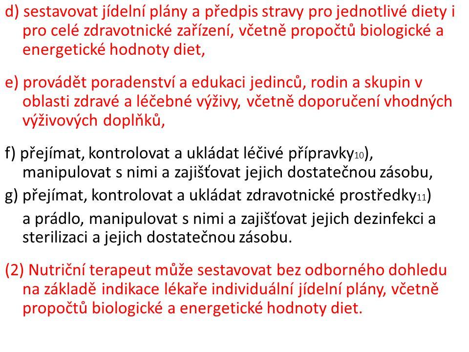 d) sestavovat jídelní plány a předpis stravy pro jednotlivé diety i pro celé zdravotnické zařízení, včetně propočtů biologické a energetické hodnoty d