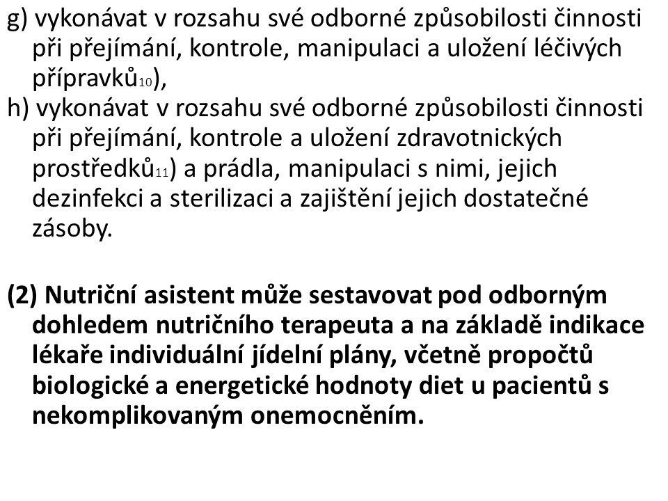 g) vykonávat v rozsahu své odborné způsobilosti činnosti při přejímání, kontrole, manipulaci a uložení léčivých přípravků 10 ), h) vykonávat v rozsahu