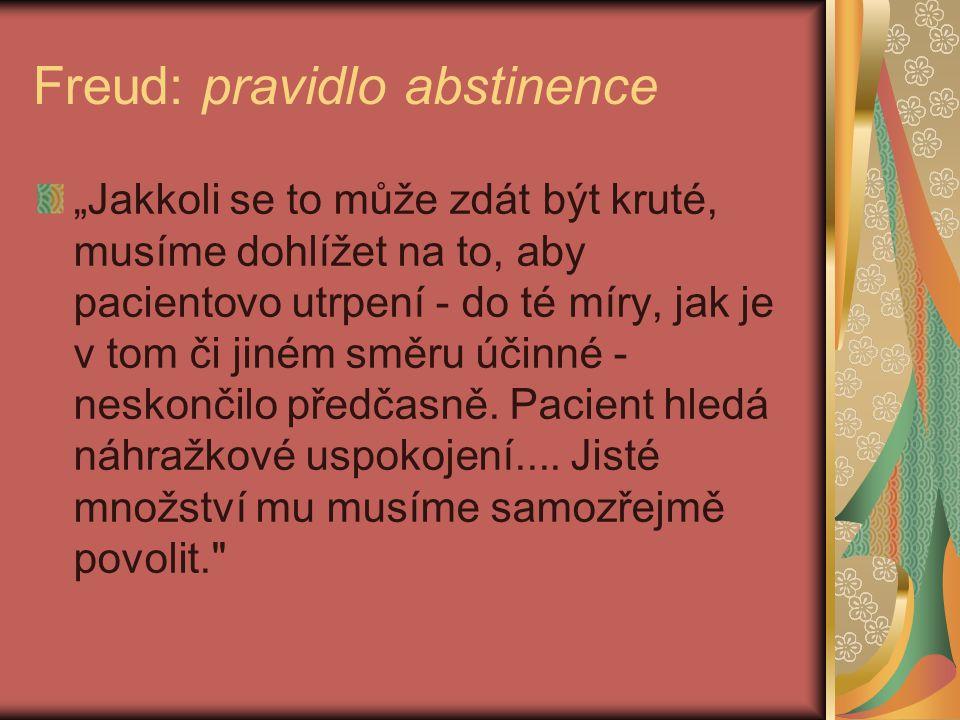 """Freud: pravidlo abstinence """"Jakkoli se to může zdát být kruté, musíme dohlížet na to, aby pacientovo utrpení - do té míry, jak je v tom či jiném směru účinné - neskončilo předčasně."""