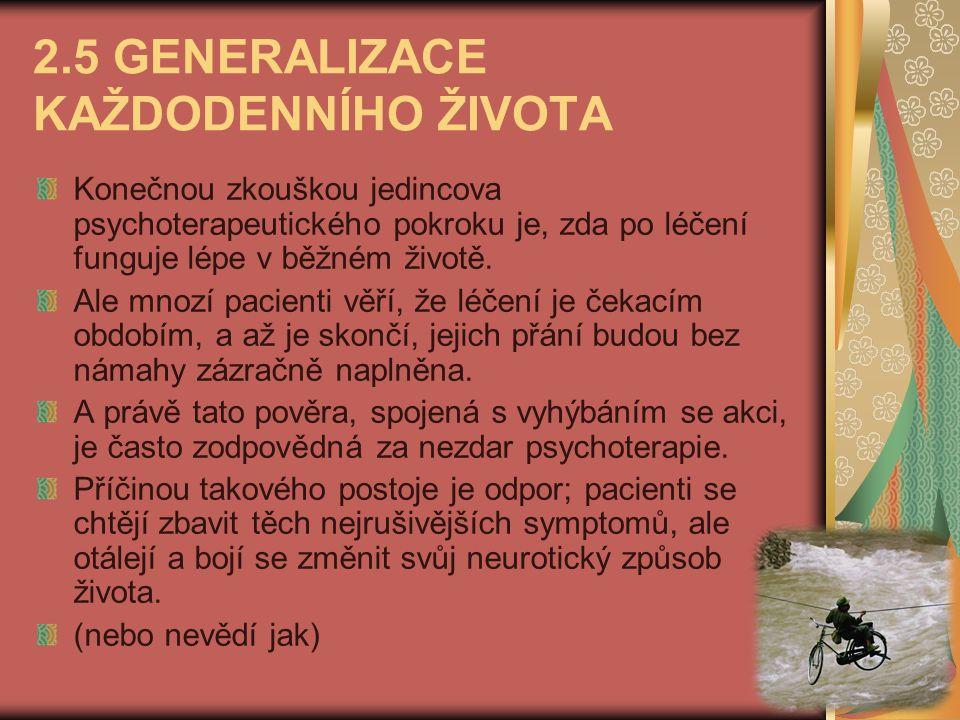 2.5 GENERALIZACE KAŽDODENNÍHO ŽIVOTA Konečnou zkouškou jedincova psychoterapeutického pokroku je, zda po léčení funguje lépe v běžném životě.