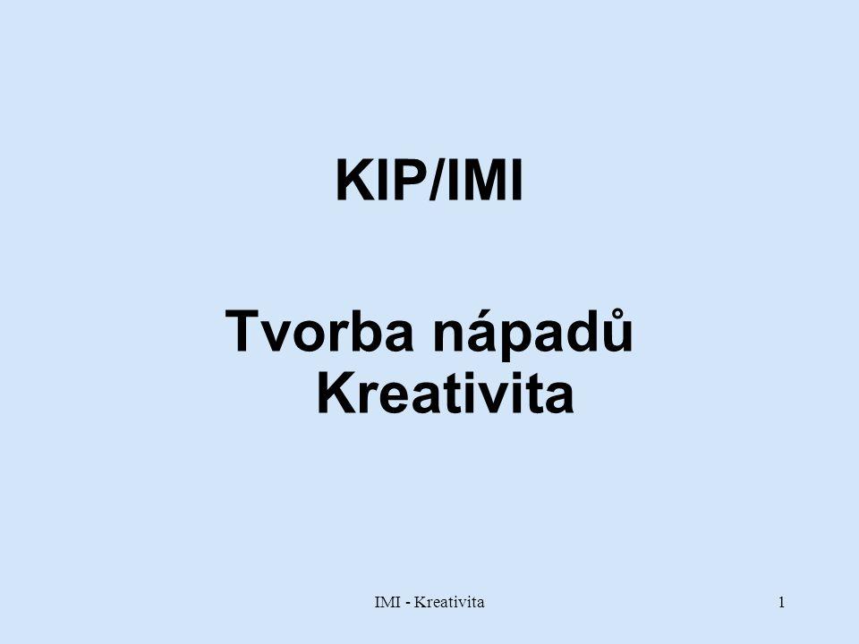 IMI - Kreativita2 Kreativita Kreativita: vytvoření něčeho nového a užitečného s pomocí představivosti; schopnost nalézat nová, originální řešení problémů.