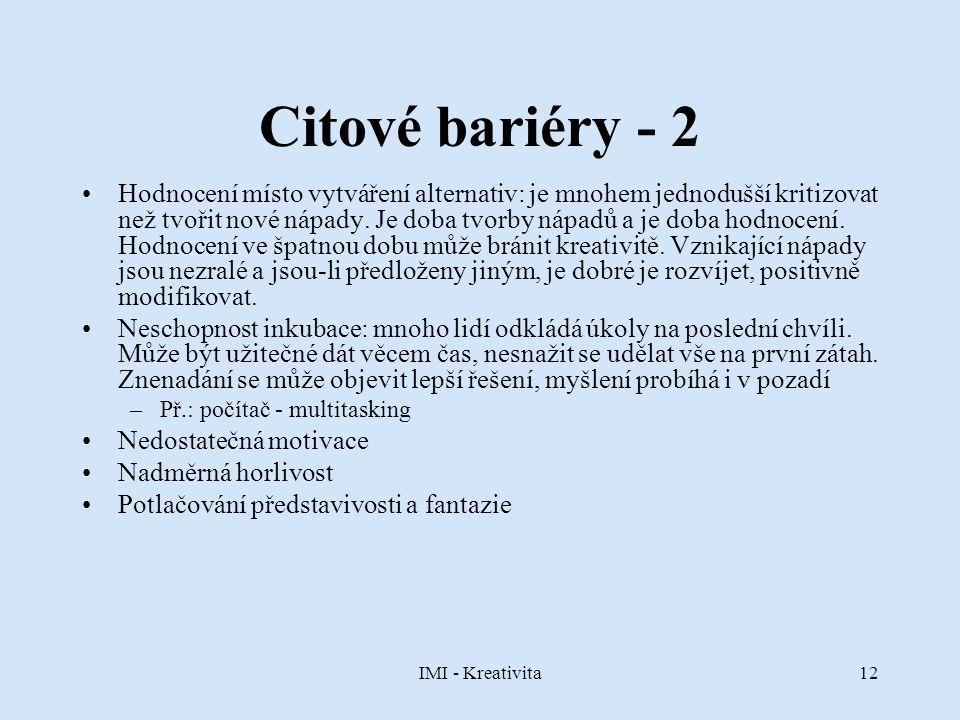 IMI - Kreativita12 Citové bariéry - 2 Hodnocení místo vytváření alternativ: je mnohem jednodušší kritizovat než tvořit nové nápady. Je doba tvorby náp