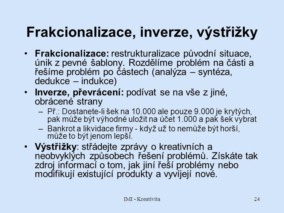 IMI - Kreativita24 Frakcionalizace, inverze, výstřižky Frakcionalizace: restrukturalizace původní situace, únik z pevné šablony. Rozdělíme problém na