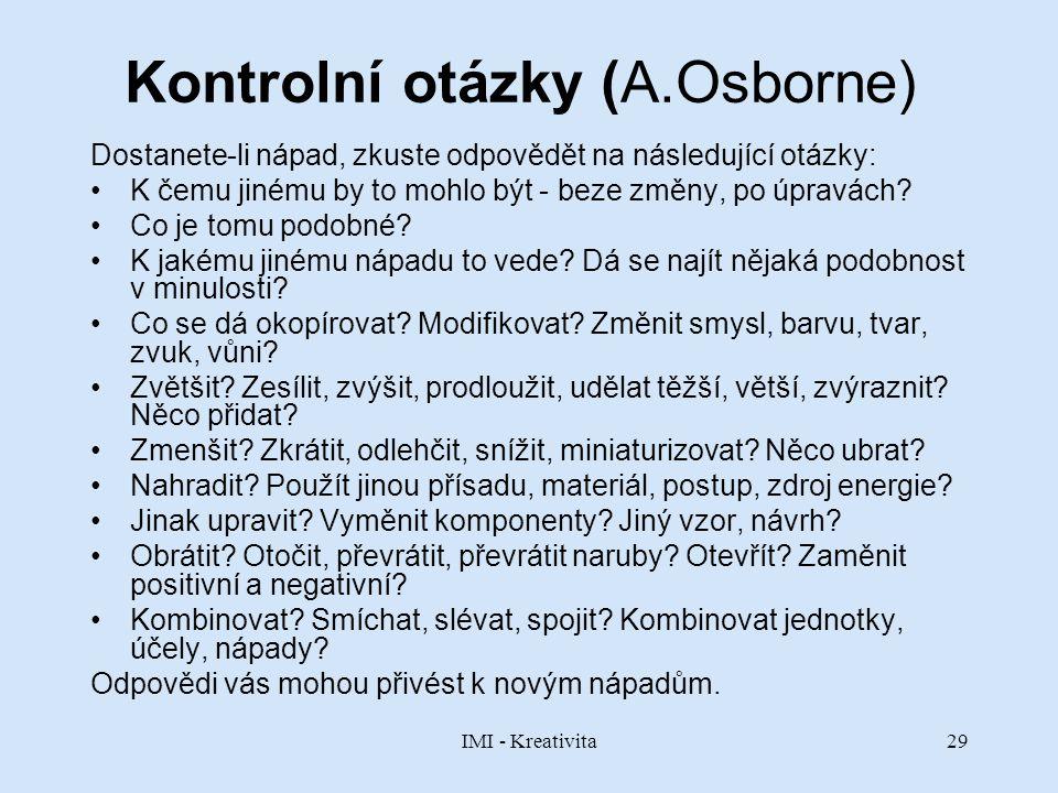 IMI - Kreativita29 Kontrolní otázky (A.Osborne) Dostanete-li nápad, zkuste odpovědět na následující otázky: K čemu jinému by to mohlo být - beze změny