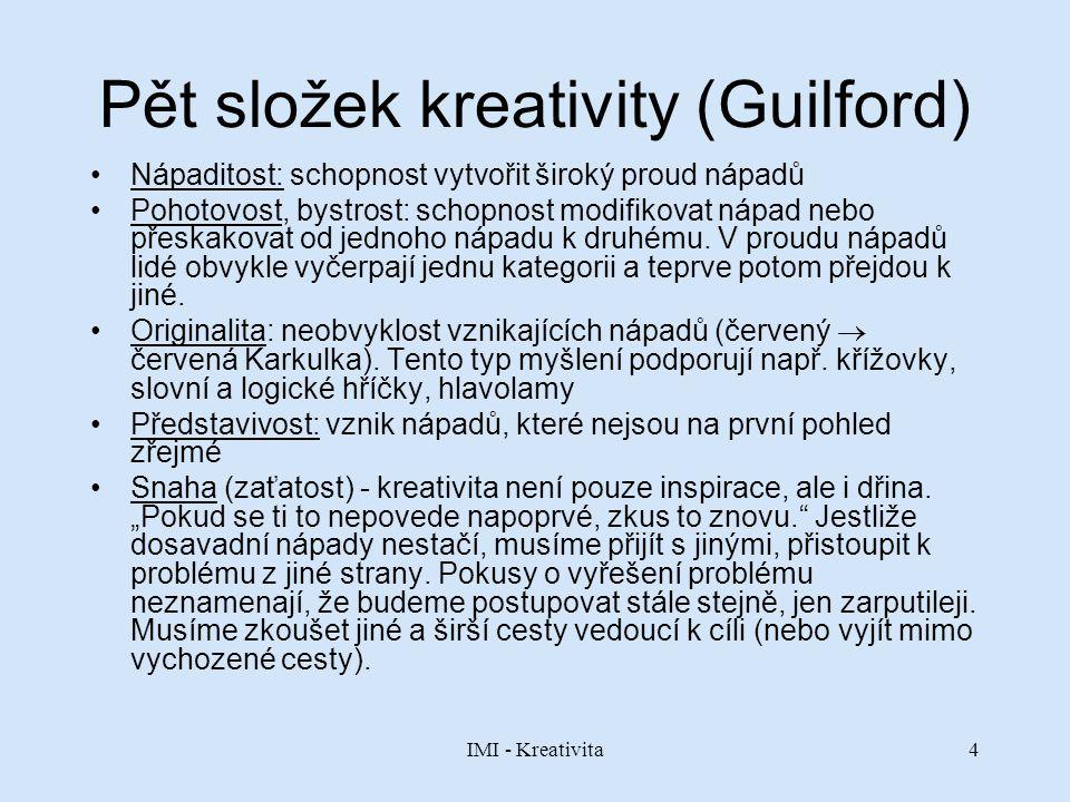 IMI - Kreativita4 Pět složek kreativity (Guilford) Nápaditost: schopnost vytvořit široký proud nápadů Pohotovost, bystrost: schopnost modifikovat nápa