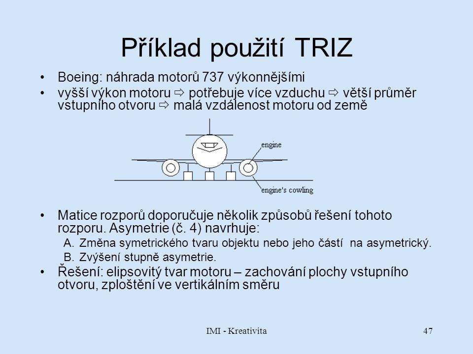 IMI - Kreativita47 Příklad použití TRIZ Boeing: náhrada motorů 737 výkonnějšími vyšší výkon motoru  potřebuje více vzduchu  větší průměr vstupního o