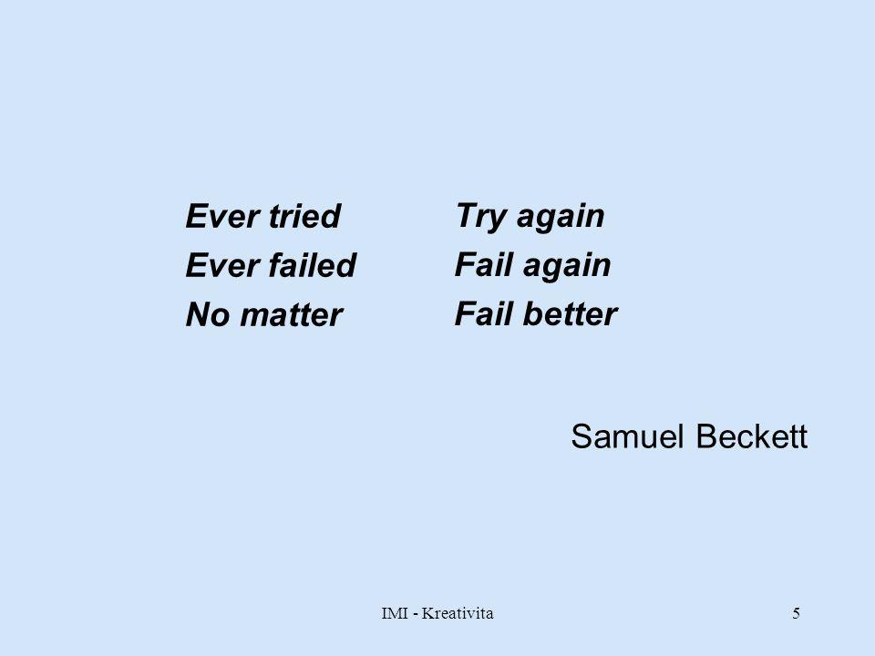 IMI - Kreativita5 Ever tried Ever failed No matter Try again Fail again Fail better Samuel Beckett