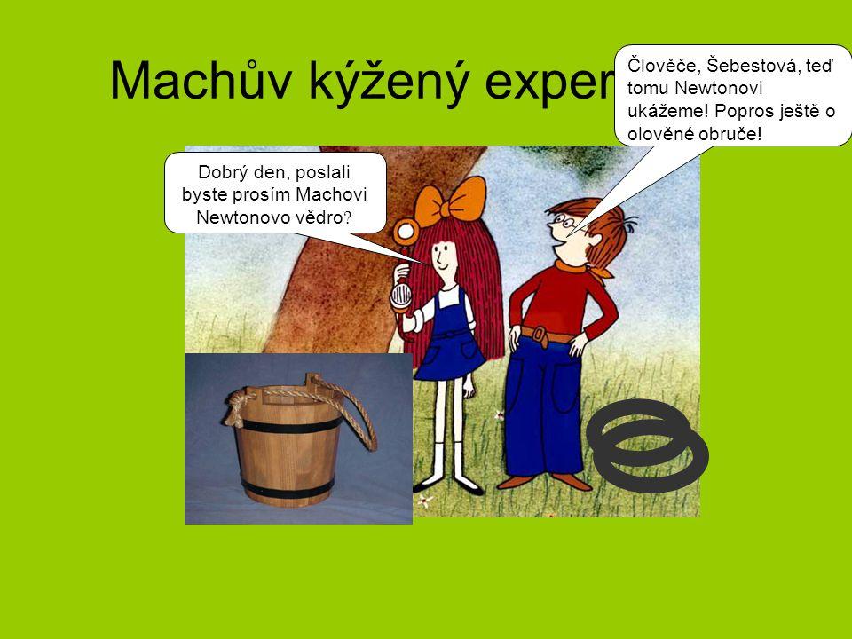 Machův kýžený experiment Člověče, Šebestová, teď tomu Newtonovi ukážeme.