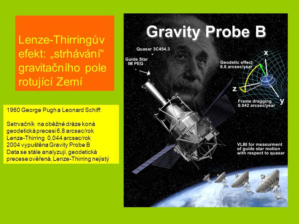"""Lenze-Thirringův efekt: """"strhávání gravitačního pole rotující Zemí 1960 George Pugh a Leonard Schiff: Setrvačník na oběžné dráze koná geodetická precesi 6,8 arcsec/rok Lenze-Thirring 0,044 arcsec/rok 2004 vypuštěna Gravity Probe B Data se stále analyzují, geodetická precese ověřená, Lenze-Thirring nejistý"""
