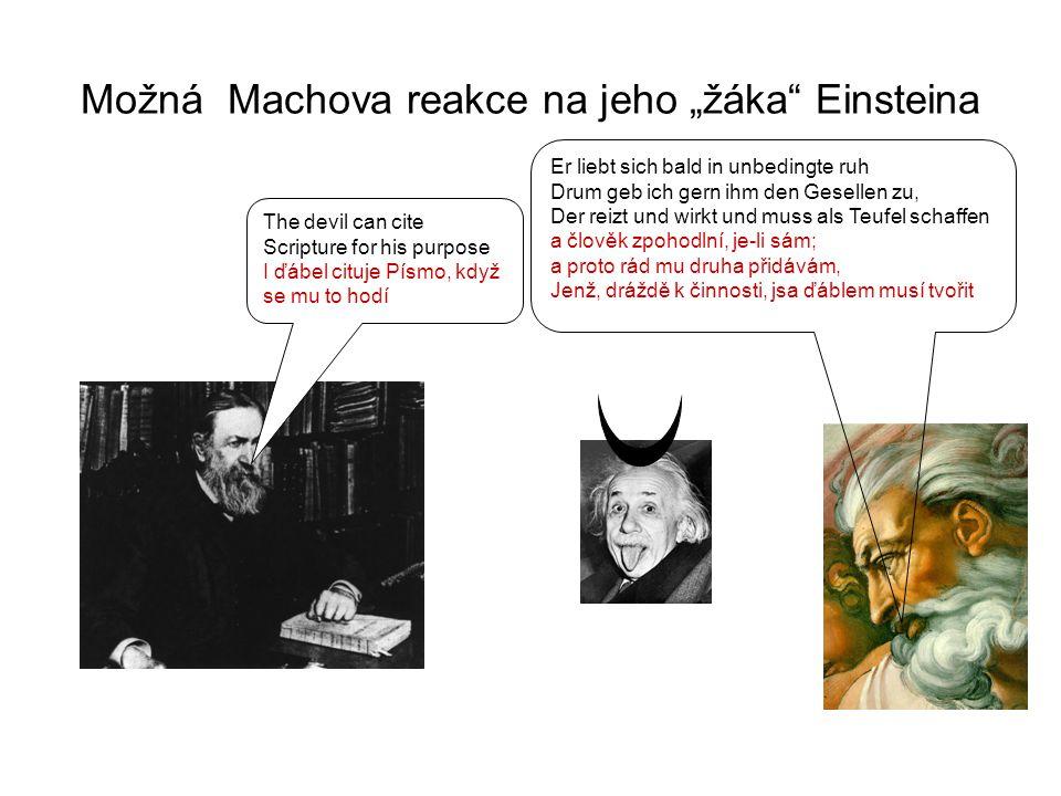 """Možná Machova reakce na jeho """"žáka Einsteina The devil can cite Scripture for his purpose I ďábel cituje Písmo, když se mu to hodí Er liebt sich bald in unbedingte ruh Drum geb ich gern ihm den Gesellen zu, Der reizt und wirkt und muss als Teufel schaffen a člověk zpohodlní, je-li sám; a proto rád mu druha přidávám, Jenž, dráždě k činnosti, jsa ďáblem musí tvořit"""