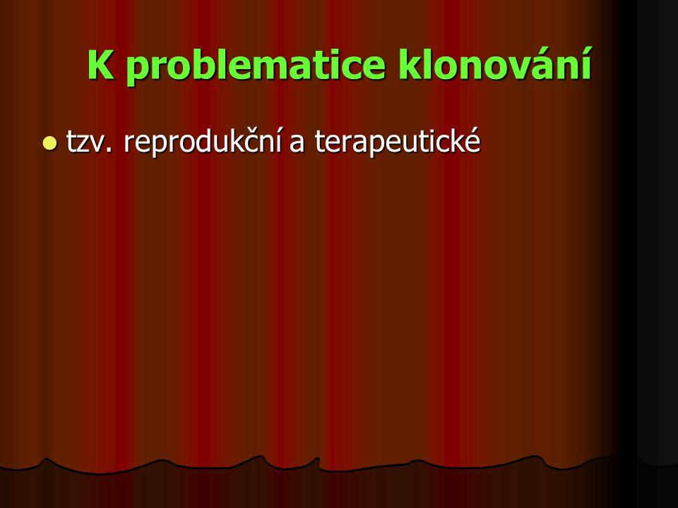 K problematice klonování tzv. reprodukční a terapeutické tzv. reprodukční a terapeutické