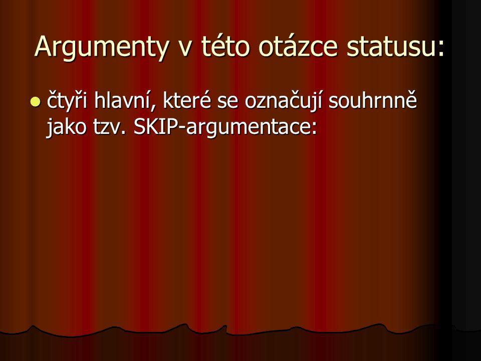Argumenty v této otázce statusu: čtyři hlavní, které se označují souhrnně jako tzv. SKIP-argumentace: čtyři hlavní, které se označují souhrnně jako tz
