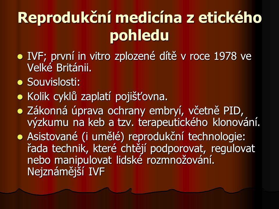 Reprodukční medicína z etického pohledu IVF; první in vitro zplozené dítě v roce 1978 ve Velké Británii. IVF; první in vitro zplozené dítě v roce 1978